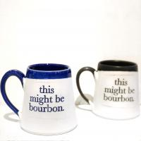 """This Might Be Bourbon"" mug made in Winchester, Kentucky"